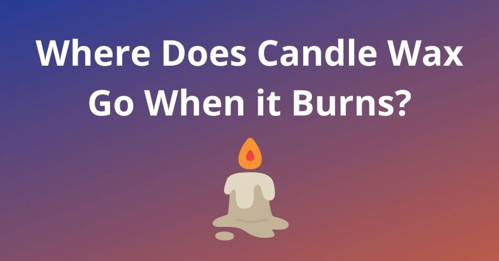 Where Does Candle Wax Go When it Burns